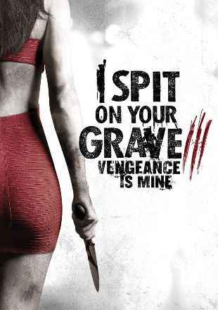 I Spit on your Grave 3 - Vengeance is Mine (2015)